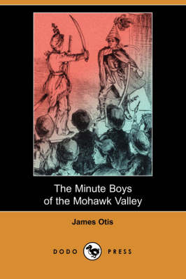 The Minute Boys of the Mohawk Valley (Dodo Press) (Paperback)