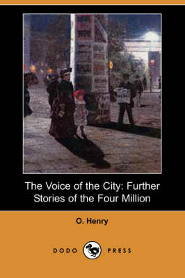 The Voice of the City: Further Stories of the Four Million (Dodo Press) (Paperback)