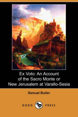Ex Voto: An Account of the Sacro Monte or New Jerusalem at Varallo-Sesia (Dodo Press) (Paperback)