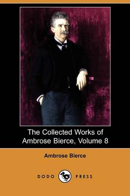 The Collected Works of Ambrose Bierce, Volume 8 (Dodo Press) (Paperback)