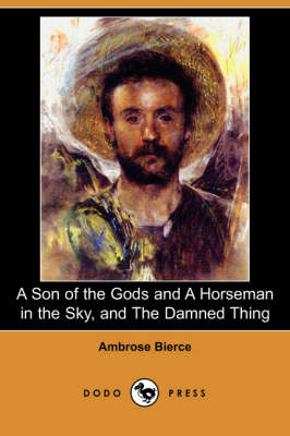 A Son of the Gods and a Horseman in the Sky, and the Damned Thing (Dodo Press) (Paperback)
