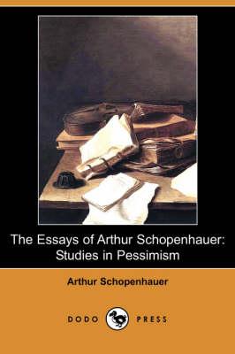 The Essays of Arthur Schopenhauer: Studies in Pessimism (Dodo Press) (Paperback)
