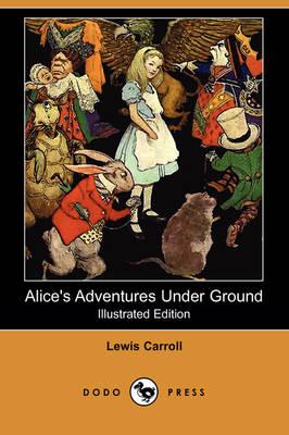 Alice's Adventures Under Ground (Illustrated Edition) (Dodo Press) (Paperback)
