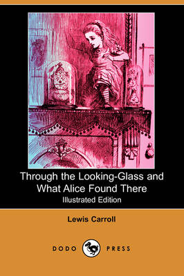 Through the Looking-Glass and What Alice Found There (Illustrated Edition) (Dodo Press) (Paperback)