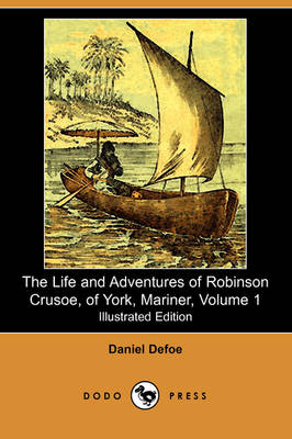 The Life and Adventures of Robinson Crusoe, of York, Mariner, Volume 1 (1812) (Illustrated Edition) (Dodo Press) (Paperback)