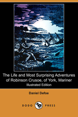 The Life and Most Surprising Adventures of Robinson Crusoe, of York, Mariner, Including an Account of His Deliverance Thence, and the Remarkable Histo (Paperback)