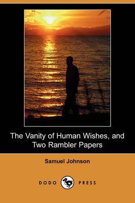 The Vanity of Human Wishes, and Two Rambler Papers (Dodo Press) (Paperback)