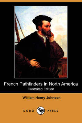 French Pathfinders in North America (Illustrated Edition) (Dodo Press) (Paperback)