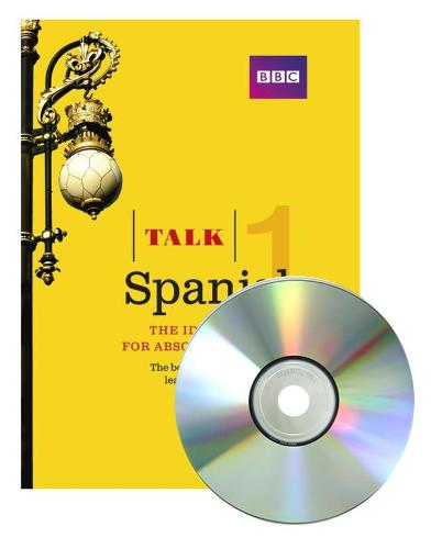 Talk Spanish 1 (Book/CD Pack): The ideal Spanish course for absolute beginners - Talk