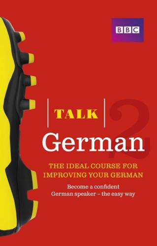 Talk German 2 (Book/CD Pack): The ideal course for improving your German - Talk