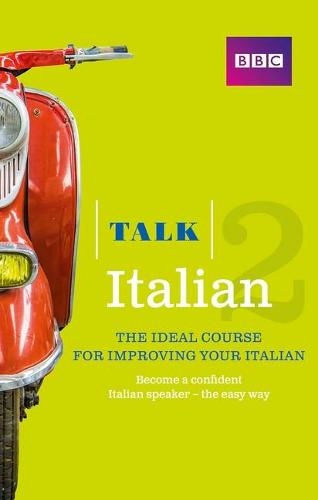 Talk Italian 2 (Book/CD Pack): The ideal course for improving your Italian - Talk