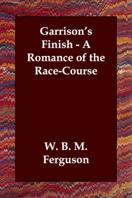Garrison's Finish - A Romance of the Race-Course (Paperback)