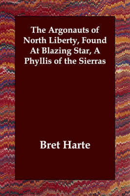 The Argonauts of North Liberty, Found At Blazing Star, A Phyllis of the Sierras (Paperback)