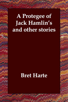 A Protegee of Jack Hamlin's and other stories (Paperback)