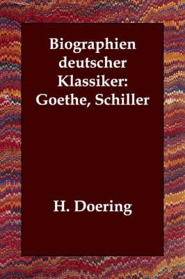 Biographien deutscher Klassiker: Goethe, Schiller (Paperback)