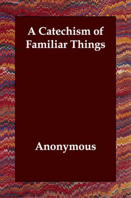 A Catechism of Familiar Things (Paperback)