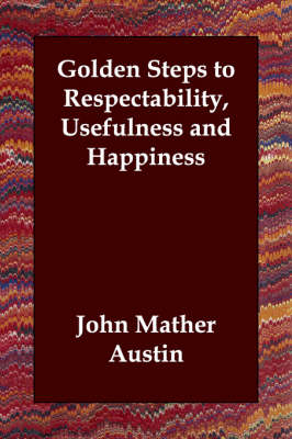 Golden Steps to Respectability, Usefulness and Happiness (Paperback)