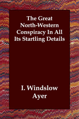 The Great North-Western Conspiracy in All Its Startling Details (Paperback)