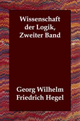Wissenschaft Der Logik, Zweiter Band (Paperback)