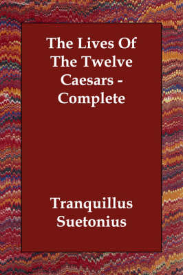 The Lives of the Twelve Caesars - Complete (Paperback)