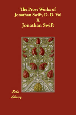 The Prose Works of Jonathan Swift, D. D. Vol X (Paperback)