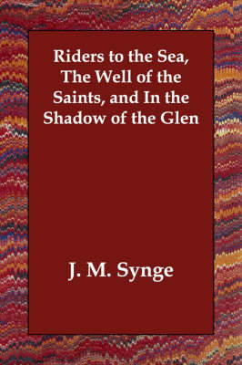 Riders to the Sea, the Well of the Saints, and in the Shadow of the Glen (Paperback)