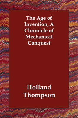 The Age of Invention, a Chronicle of Mechanical Conquest (Paperback)