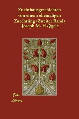 Zuchthausgeschichten Von Einem Ehemaligen Zuechtling (Zweiter Band) (Paperback)