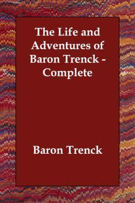 The Life and Adventures of Baron Trenck - Complete (Paperback)