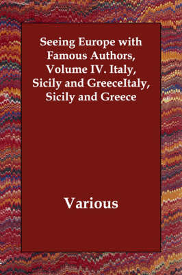 Seeing Europe with Famous Authors, Volume IV. Italy, Sicily and Greece (Paperback)