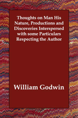 Thoughts on Man His Nature, Productions and Discoveries Interspersed with Some Particulars Respecting the Author (Paperback)