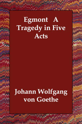 Egmont a Tragedy in Five Acts (Paperback)