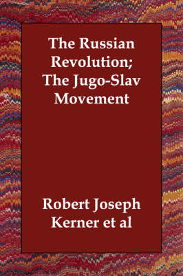 The Russian Revolution; The Jugo-Slav Movement (Paperback)