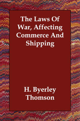 The Laws of War, Affecting Commerce and Shipping (Paperback)
