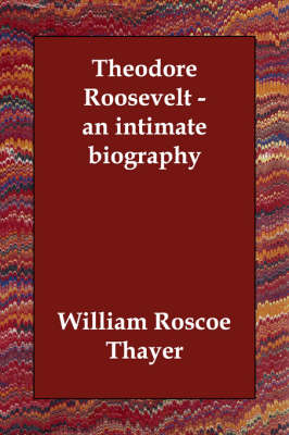 Theodore Roosevelt - An Intimate Biography (Paperback)