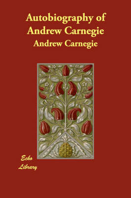 Autobiography of Andrew Carnegie (Paperback)