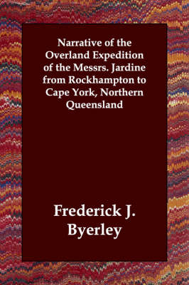 Narrative of the Overland Expedition of the Messrs. Jardine from Rockhampton to Cape York, Northern Queensland (Paperback)