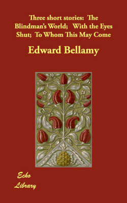 Three short stories: The Blindman's World; With the Eyes Shut; To Whom This May Come (Paperback)