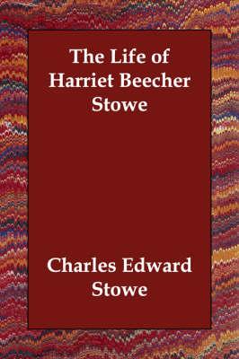 The Life of Harriet Beecher Stowe (Paperback)