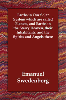 Earths in Our Solar System Which Are Called Planets, and Earths in the Starry Heaven, Their Inhabitants, and the Spirits and Angels There (Paperback)
