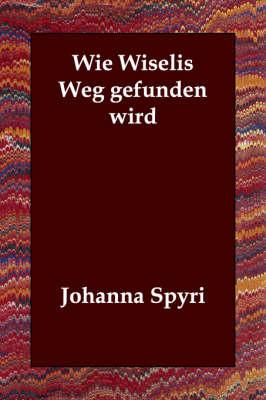 Wie Wiselis Weg Gefunden Wird (Paperback)