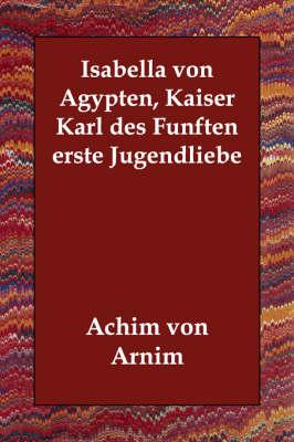 Isabella Von Agypten, Kaiser Karl Des Funften Erste Jugendliebe (Paperback)