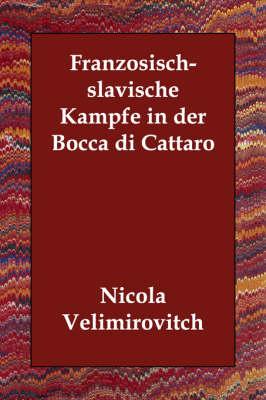 Franzosisch-Slavische Kampfe in Der Bocca Di Cattaro (Paperback)