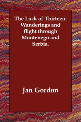 The Luck of Thirteen. Wanderings and Flight Through Montenego and Serbia. (Paperback)
