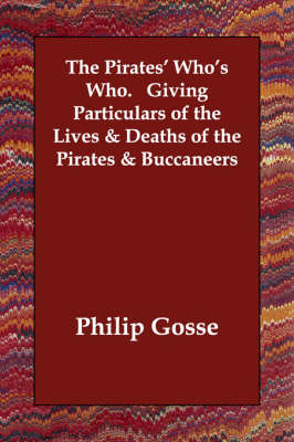 The Pirates' Who's Who. Giving Particulars of the Lives & Deaths of the Pirates & Buccaneers (Paperback)