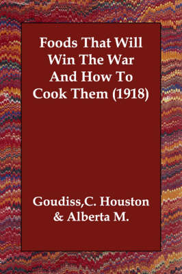 Foods That Will Win the War and How to Cook Them (1918) (Paperback)