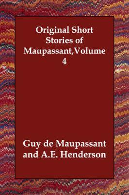 Original Short Stories of Maupassant, Volume 4 (Paperback)
