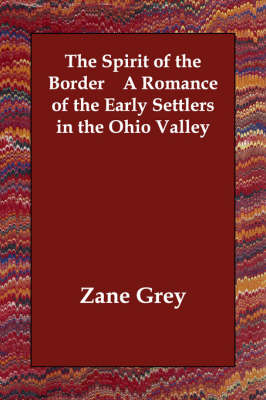 The Spirit of the Border A Romance of the Early Settlers in the Ohio Valley (Paperback)