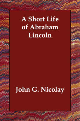 A Short Life of Abraham Lincoln (Paperback)