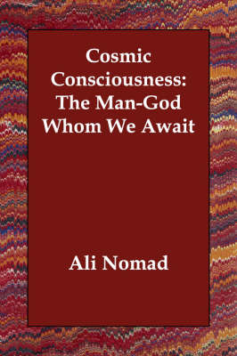 Cosmic Consciousness: The Man-God Whom We Await (Paperback)